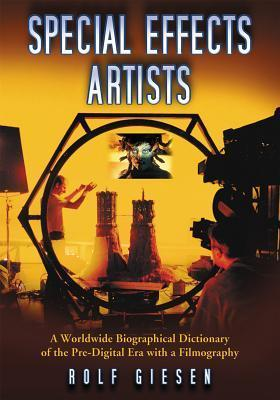 Special Effects Artists: A Worldwide Biographical Dictionary of the Pre-Digital Era with a Filmography Rolf Giesen
