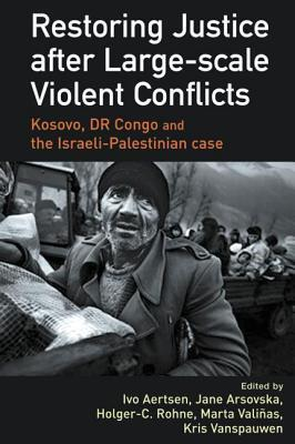 Restoring Justice After Large-Scale Violent Conflicts Ivo Aertsen