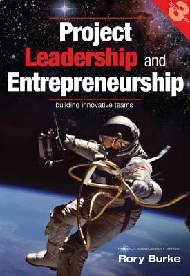 Project Leadership and Entrepreneurship: Building Innovative Teams  by  Rory Burke