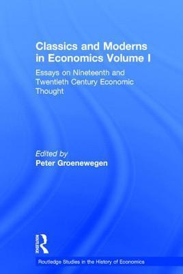 Classics and Moderns in Economics Volume I: Essays on Nineteenth and Twentieth Century Economic Thought  by  Peter Groenewegen