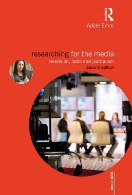 Researching for the Media: Television, Radio and Journalism Adele Emm