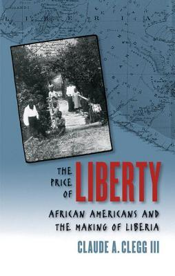 Price of Liberty: African Americans and the Making of Liberia  by  Claude Andrew Clegg III