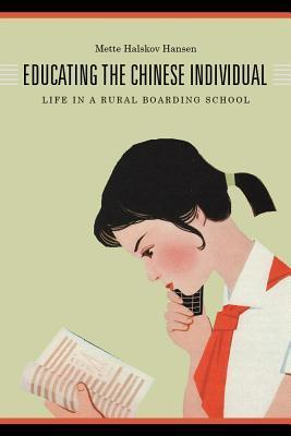 Educating the Chinese Individual: Life in a Rural Boarding School  by  Mette Halskov Hansen