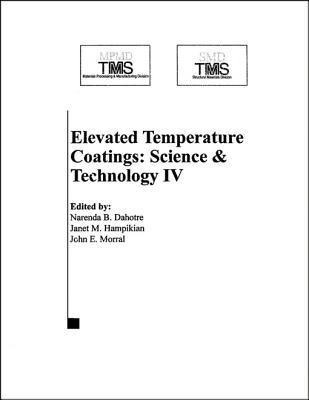 Elevated Temperature Coatings: Science and Technology IV Narendra B Dahorte