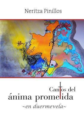 Cantos del Anima Prometida -En Duermevela-  by  Neritza Pinillos