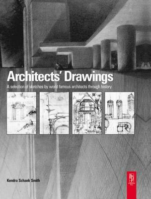 Architects Drawings: A Selection of Sketches  by  World Famous Architects Through History by Kendra Schank Smith