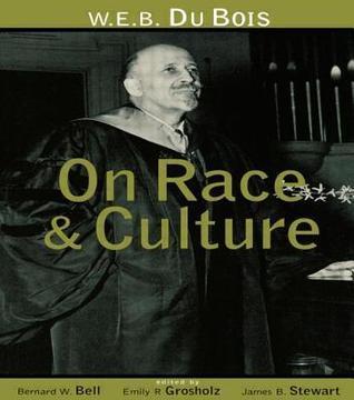 W.E.B. Du Bois on Race and Culture  by  Bernard Bell