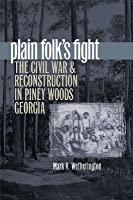 Plain Folks Fight: The Civil War and Reconstruction in Piney Woods Georgia  by  Mark V. Wetherington