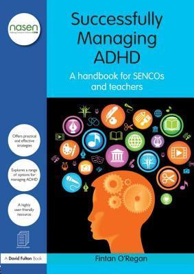 ADHD: All Your Questions Answered: A Complete Handbook for Sencos and Teachers Fintan J. ORegan