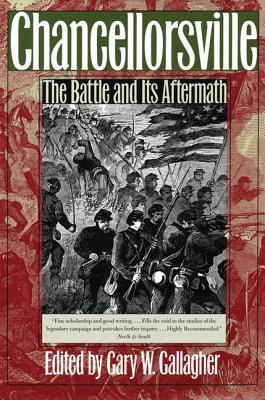 Chancellorsville: The Battle And Its Aftermath Gary W. Gallagher