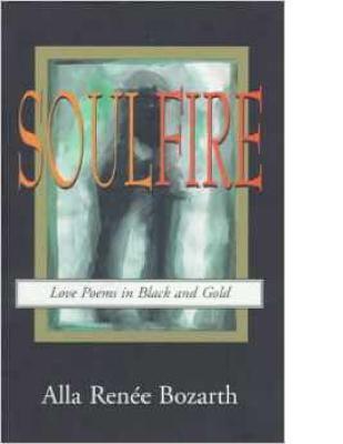 Soulfire: Love Poems in Black and Gold  by  Alla Renée Bozarth