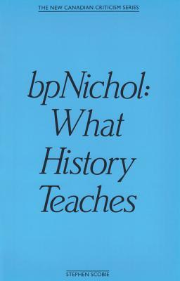 Bpnichol: What History Teaches Stephen Scobie