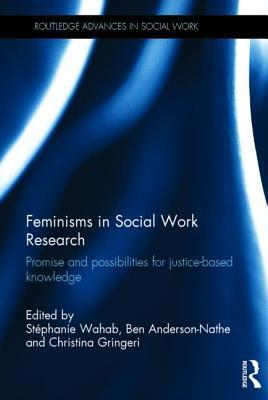 Feminisms in Social Work Research: Promise and Possibilities for Justice-Based Knowledge Stephanie Wahab
