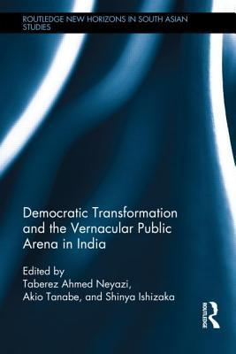 Democratic Transformation and the Vernacular Public Arena in India Taberez Ahmed Neyazi