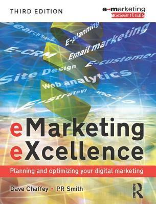 eMarketing eXcellence: Planning and Optimizing Your Digital Marketing  by  Dave Chaffey