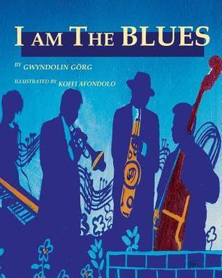 I Am the Blues  by  Gwyn Gorg