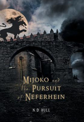 Mijoko and the Pursuit of Neferhein N.D. Hull