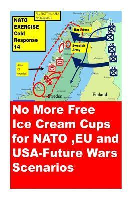 No More Free Ice Cream Cups for NATO, Eu and USA-Future Wars Scenarios  by  Agha Humayun Amin