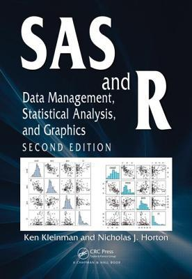 SAS and R: Data Management, Statistical Analysis, and Graphics, Second Edition  by  Ken Kleinman