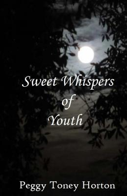 Sweet Whispers of Youth  by  Peggy Toney Horton