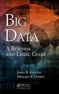 The Law of Big Data: A Legal Guide for Executives and Lawyers  by  James R Kalyvas