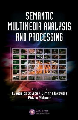 Semantic Multimedia Analysis and Processing Evangelos Spyrou