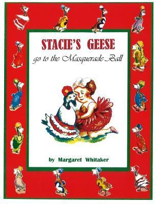 Stacies Geese Go to the Masquerade Ball  by  Margaret Whitaker