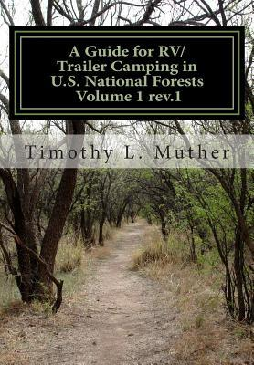 A Guide for RV/Trailer Camping in U.S. National Forests Volume 1: Helping to Find Your Way to Americas Second Greatest Camping Treasures  by  Timothy L Muther
