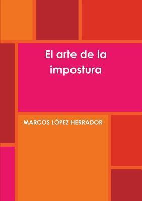 El Arte de La Impostura Marcos Lapez Herrador