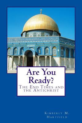 Are You Ready?: The End Times and the Antichrist Kimberly M. Hartfield
