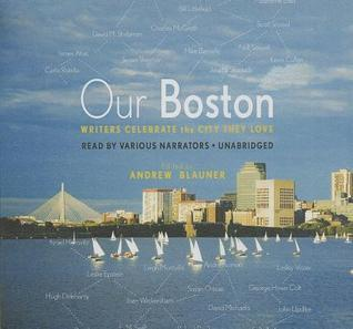 Our Boston: Writers Celebrate the City They Love  by  Andrew Blauner
