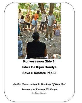 Guided Conversations 1: The Story of How God Rescues and Restores His People: Konvesasyon Gide 1: Istwa de Kijan Bondye Sove E Restore Pep Li Steven A. Jameson