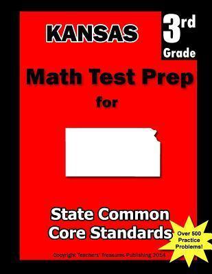Kansas 3rd Grade Math Test Prep: Common Core Learning Standards  by  Teachers Treasures