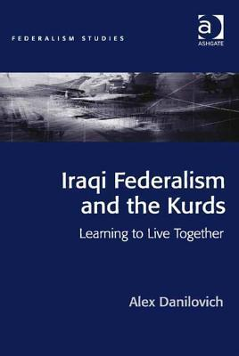 Iraqi Federalism and the Kurds: Learning to Live Together Alex Danilovich