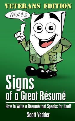 Signs of a Great Resume: Veterans Edition: How to Write a Resume That Speaks for Itself Scott Vedder