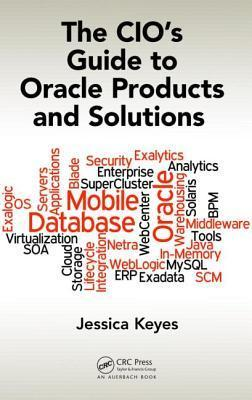 The CIOs Guide to Oracle Products and Solutions  by  Jessica Keyes