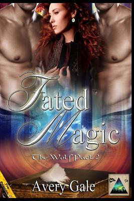 Fated Magic: The Wolf Pack 2  by  Avery Gale