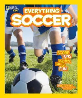 Everything Soccer: Score Tons of Photos, Facts, and Fun Blake Hoena