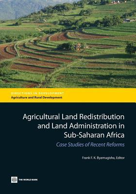 Agricultural Land Redistribution and Land Administration in Sub-Saharan Africa: Case Studies of Recent Reforms  by  Frank F.K. Byamugisha