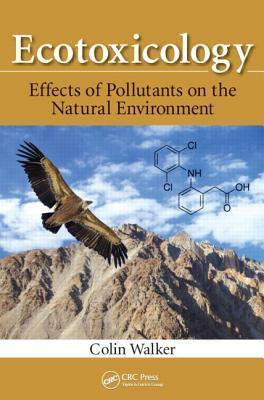 Ecotoxicology: Effects of Pollutants on the Natural Environment  by  Colin Walker