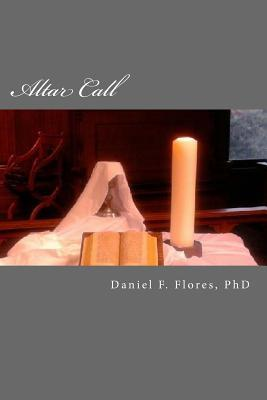 Altar Call: Six Steps to Deeper Life in the Spirit  by  Daniel F.  Flores