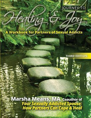 Journey to Healing and Joy: A Workbook for Partners of Sexual Addicts Marsha Means Ma