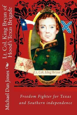 Lt. Col. King Bryan of Hoods Texas Brigade  by  Michael Dan Jones