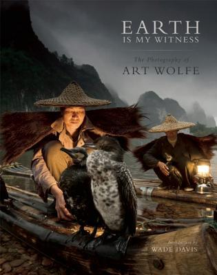 Earth Is My Witness: The Photography of Art Wolfe Art Wolfe