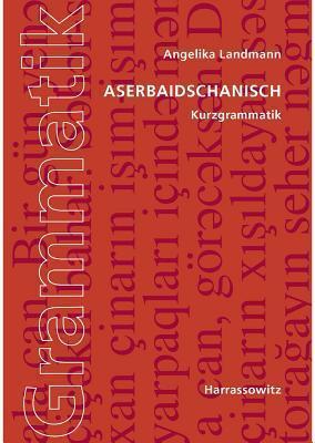 Aserbaidschanisch. Kurzgrammatik  by  Angelika Landmann