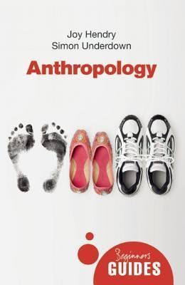 Anthropology: A Beginners Guide  by  Joy Hendry