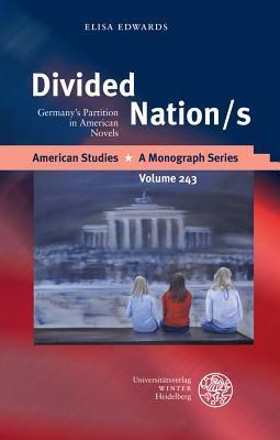 Divided Nation/S: Germanys Partition in American Novels  by  Elisa Edwards