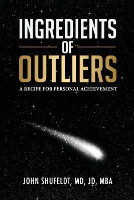 Ingredients of Outliers: A Recipe for Personal Achievement (The Outlier Series #1) John Shufeldt
