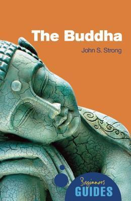 The Buddha: Beginners Guides John S. Strong
