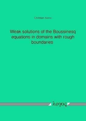Weak Solutions of the Boussinesq Equations in Domains with Rough Boundaries Christian Komo